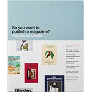 So You Want to Publish a Magazine? by Lewis, Angharad, 9781780677545