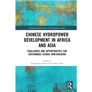 Chinese Hydropower Development in Africa and Asia: Challenges and Opportunities for Sustainable Global Dam-Building by Siciliano; Giuseppina, 9781138217546