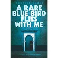 A Rare Blue Bird Flies with Me A Novel by Fadel, Youssef; Smolin, Jonathan, 9789774167546