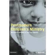 Emergentys Postmodern Childrens Min : Ministry To Children In The 21st Century Church