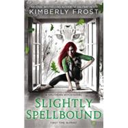 Slightly Spellbound by Frost, Kimberly, 9780425267547
