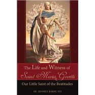 The Life and Witness of Saint Maria Goretti by Kirby, Jeffrey, 9781618907547