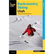 Backcountry Skiing Utah, 3rd A Guide to the State's Best Ski Tours by Bradley, Tyson, 9780762787548