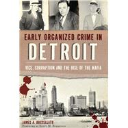 Early Organized Crime in Detroit by Buccellato, James A.; Burnstein, Scott M., 9781467117548