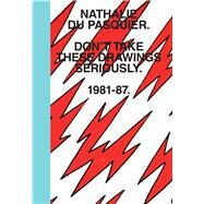 Don't Take These Drawings Seriously 1981-1987 by Du Pasquier, Nathalie; Sosa, Omar; Sudjic, Deyan; King, Emily (CON); Whitehead, Robbie, 9781576877548