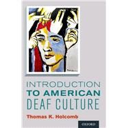 Introduction to American Deaf Culture by Holcomb, Thomas K., 9780199777549