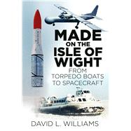 Made on the Isle of Wight by Williams, David J., 9780750967549