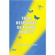 Trap Responses of Flying Insects : The Influence of Trap Design on Capture Efficiency by Muirhead-Thomson, R. C., 9780125097550