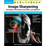 Real World Image Sharpening With Adobe Photoshop, Camera Raw, and Lightroom by Fraser, Bruce; Schewe, Jeff, 9780321637550