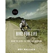 Bike for Life: How to Ride to 100 - and Beyond by Wallack, Roy M., 9780738217550