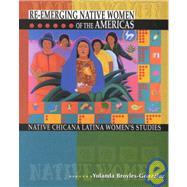 Re-Emerging Native Women of the Americas : Native Chicana Latina Women's Studies by Broyles-Gonzalez, Yolanda, 9780787277550