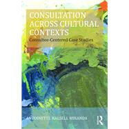 Consultation Across Cultural Contexts: Consultee-Centered Case Studies by HALSELL MIRANDA; ANTOINETTE, 9781138797550