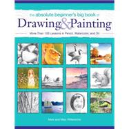 The Absolute Beginner's Big Book of Drawing and Painting: More Than 100 Lessons in Pencil, Watercolor and Oil by Willenbrink, Mark; Willenbrink, Mary, 9781440337550