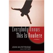 Everybody Knows This Is Nowhere A Mystery by McFetridge, John, 9781550227550