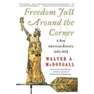 Freedom Just Around the Corner : A New American History, 1585-1828 by McDougall, Walter A., 9780060957551