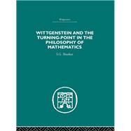 Wittgenstein and the Turning Point in the Philosophy of Mathematics by Shanker,S.G., 9780415607551