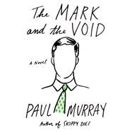 The Mark and the Void A Novel by Murray, Paul, 9780865477551