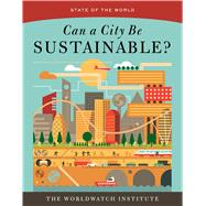 Can a City Be Sustainable? (State of the World) by Worldwatch Institute, 9781610917551