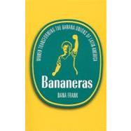Bananeras: Women Transforming the Banana Unions of Latin America by Frank, Dana, 9780896087552