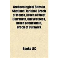 Archaeological Sites in Shetland : Jarlshof, Broch of Mousa, Broch of West Burrafirth, Old Scatness, Broch of Clickimin, Broch of Culswick by , 9781156977552