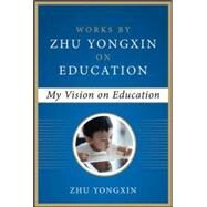 My Vision on Education (Works by Zhu Yongxin on Education Series) by Yongxin, Zhu, 9780071827553
