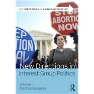 New Directions in Interest Group Politics by Grossmann; Matt, 9780415827553