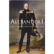 Alexander I by Rey, Marie-pierre; Emanuel, Susan, 9780875807553