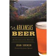 Arkansas Beer by Sorensen, Brian; Spencer, James, 9781467137553