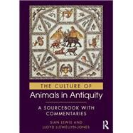 The Culture of Animals in Antiquity: A Sourcebook with Commentaries by Lewis; Sian, 9780415817554