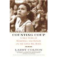 Counting Coup : A True Story of Basketball and Honor on the Little Big Horn by Colton, Larry, 9780446677554