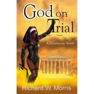 God on Trial by Morris, Richard W., 9780741457554