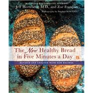 The New Healthy Bread in Five Minutes a Day Revised and Updated with New Recipes by Hertzberg, Jeff, M.D.; François, Zoë; Gross, Stephen Scott, 9781250077554