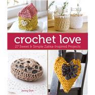 Crochet Love 27 Sweet & Simple Zakka-Inspired Projects