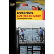 Best Bike Rides Cape Cod and the Islands: The Greatest Recreational Rides in the Area by Wright, Gregory, 9781493007554