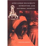 Afro-cuban Religiosity, Revolution, And National Identity by Ayorinde, Christine; Soularys, Juan Guslberto Cuadras; Angell, Stephen Ward; Pinn, Anthony B., 9780813027555
