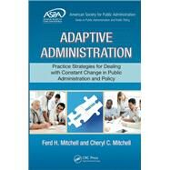 Adaptive Administration: Practice Strategies for Dealing with Constant Change in Public Administration and Policy by Mitchell; Ferd H., 9781498737555