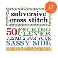 Subversive Cross Stitch by Jackson, Julie; Britt, Ben; Milne, Bill, 9781576877555