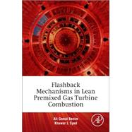 Flashback Mechanisms in Lean Premixed Gas Turbine Combustion by Benim, Ali Cemal; Syed, Khawar J., 9780128007556