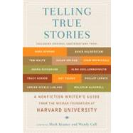 Telling True Stories : A Nonfiction Writers' Guide from the Nieman Foundation at Harvard University by Kramer, Mark; Call, Wendy, 9780452287556