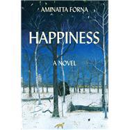 Happiness by Forna, Aminatta, 9780802127556
