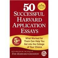 50 Successful Harvard Application Essays What Worked for Them Can Help You Get into the College of Your Choice by Unknown, 9781250127556