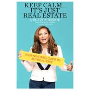 Keep Calm . . . It's Just Real Estate: Your No-stress Guide to Buying a Home by Sherrod, Egypt; Garland, Amber Noble (CON), 9780762457557