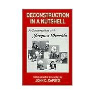 Deconstruction in a Nutshell A Conversation with Jacques Derrida by Caputo, John D., 9780823217557