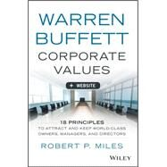 Warren Buffett's Corporate Values + Website: 18 Principles to Attract and Keep World Class Owners, Managers, and Directors by Miles, Robert P., 9781118857557