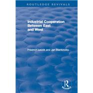 Industrial Cooperation between East and West by Levcik,Friedrich, 9781138037557
