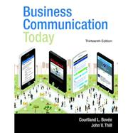 Business Communication Today by Bovee, Courtland L.; Thill, John V., 9780133867558