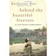 Behind the Beautiful Forevers by Boo, Katherine, 9781400067558