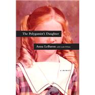 The Polygamist's Daughter by Lebaron, Anna; Wilson, Leslie (CON), 9781496417558