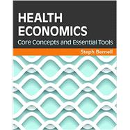 Health Economics: Core Concepts and Essential Tools by Bernell, Steph, 9781567937558