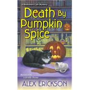 Death By Pumpkin Spice by ERICKSON, ALEX, 9781617737558